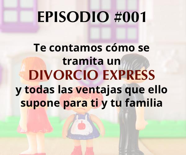 Podcast Episodio #001: Beneficios y requisitos para tramitar un divorcio express
